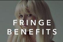 Fringe Benefits / Bangin' hair