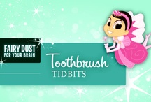 Toothbrush Tidbits / by The Tooth Fairy
