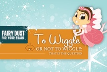 To Wiggle or Not to Wiggle / by The Tooth Fairy