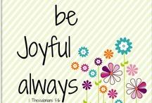 "Be Joyful.....!! / Joy is...happiness, delight, elation, pleasure, glee, merriment.  Proverbs 17:22... ""A Joyful Heart is Good Medicine"". / by Linda Kullman"