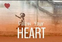 Follow Your Heart / Listen to your heart, go where it leads you, never turn back.