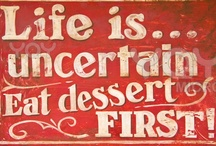 Eat Dessert First... Life is Short  / by Donna D