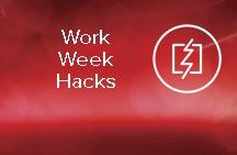Work Week Hacks / A collection of tips and tricks for making it through a busy work week.