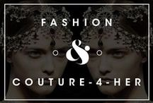 Fashion & Couture for Her / by Daniel Guzmán