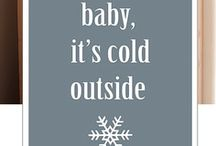 Baby, it's cold outside! / by Joy Easley