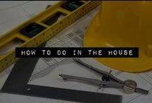 How To Do In The House