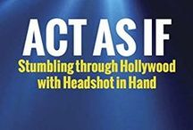 Act As If / My book about the perils and joys of being a journeyman actor in Hollywood. Journeyman, as in Not Famous.