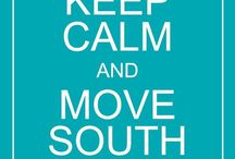 Keep Calm and Move South / by Maggie H.