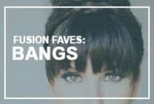 Fusion Faves: Bangs