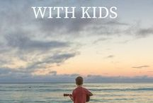 Traveling with Kids / Destination guides and travel tips for traveling with children