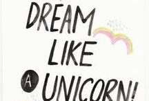 Mythical Unicorns / We want to be a unicorn......