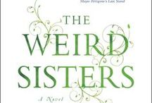 The Weird Sisters / Inspiration and goodies related to my novel The Weird Sisters, a New York Times and international bestseller.