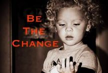 Be The Change  / Pinning blog posts, non-profit websites and other inspiring things to encourage us all to Be the Change.