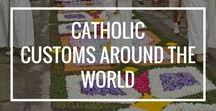 Catholic Customs Around the World / An overall view of Catholic culture, traditions, values, food, and music around the world.