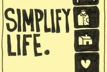 Simplify, Organize, Declutter / Time to simplify, declutter, organize, all aspects of my life
