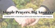 Simple Prayers, Big Answers / God has big answers to our prayers. All He asks of us is a simple, child-like faith in His Son.