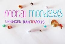 << Moral Mondays >> / Our Experiences & Stories