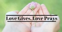 Love Gives, Love Prays / Prayer is a beautiful way to give love.