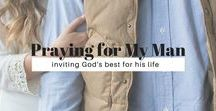 Praying for My Man / Prayers wives can pray for their husbands.