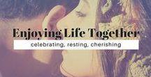Enjoying Life Together / Intentionally celebrating, resting, and cherishing each other.