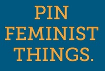 Feminism / ...and human rights. / by Gina Mazzini