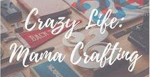 Crazy Life: Mama Crafting