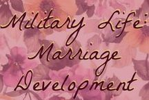 Military Life: Marriage Development / Loving a man in the military is a job all it's own...