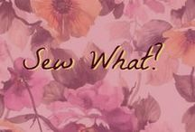 Sew What? / Sewing, patterns, and projects.