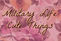 Military Life: Cute Things / Photos, crafts, and funny sayings about the military