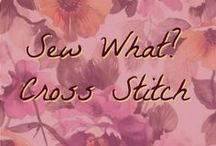 Sew What: Cross Stitch / Cross stitching fun