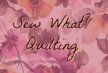 Sew What: Quilting / All things quilting!
