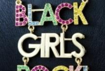 Black & Brown Girls Rock!  / by Tasha Woods
