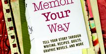 Memoir Your Way / Fresh ideas for telling your life story through writing, quilts, recipes, graphic novels, and more.