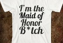 Maid Of Honor  / by Tara Vee