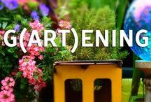 gARTening / It's more than just flowers and veggies, it's a skill, it's an art.