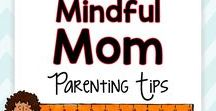 Mindful Mom - Parenting Tips / Parenting tips, treasures, advice, ideas, and activities for the mad-lovin' moms who want the best for their kids!