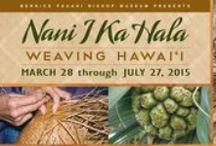 Nani I Ka Hala: Weaving Hawai'i / On exhibit from March 28 through July 27, 2015 in the J. M. Long Gallery at Bernice Pauahi Bishop Museum http://www.bishopmusuem.org