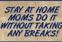 Stay At Home Mom / by ~*~LETTY~*~
