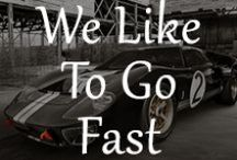 We Like To Go Fast