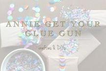 Annie Get Your Glue Gun / Crafties & DIYs