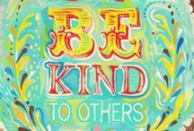 Be KIND / Kindness is a habit. Practice and become good at it.  Be sincerely and genuinely good to people. Even if they aren't deserving.