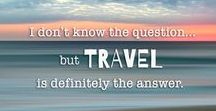 Travel Quotes and Inspiration / Travel quotes and inspiration to travel. Go see the world and understand your place in it!