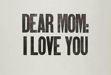 For Mama ❥ / by Hailey Rayanne
