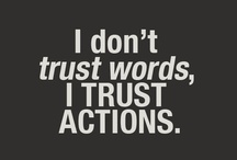 Words, stuff said / Actions speak louder than words Words spoken cannot be taken back