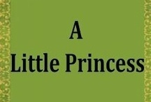 A  LITTLE  PRINCESS / Every little girl is a princess..... / by Debbie