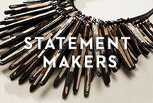 STATEMENT MAKERS / Eye-catching baubles, striking accents, and one-of-a kind pieces that are seriously envy-inducing.