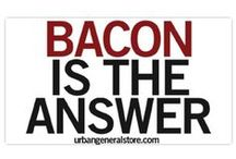 Bacon is the Answer / It doesn't matter what the question is...