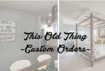This Old Thing Designs / Custom Orders  / by This Old Thing Designs