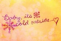 Baby It's Cold Outside / by Shannon Decker