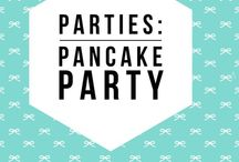 Parties: Pancake Party / Breakfast is great--especially when you serve pancakes